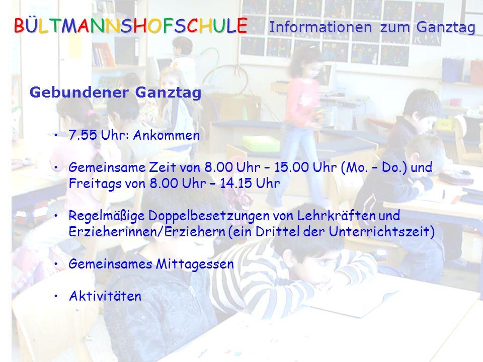BÜLTMANNSHOFSCHULE Informationen zum Ganztag Gebundener Ganztag 7.55 Uhr: Ankommen Gemeinsame Zeit von 8.00 Uhr – 15.00 Uhr (Mo.