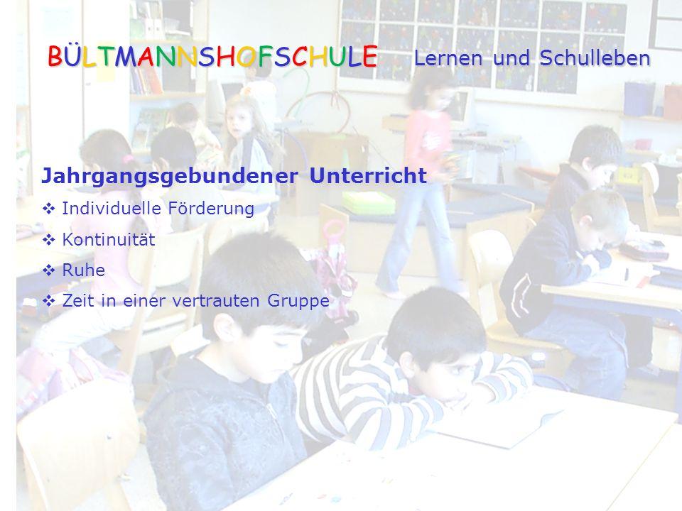 Jahrgangsgebundener Unterricht  Individuelle Förderung  Kontinuität  Ruhe  Zeit in einer vertrauten Gruppe BÜLTMANNSHOFSCHULE Lernen und Schulleben