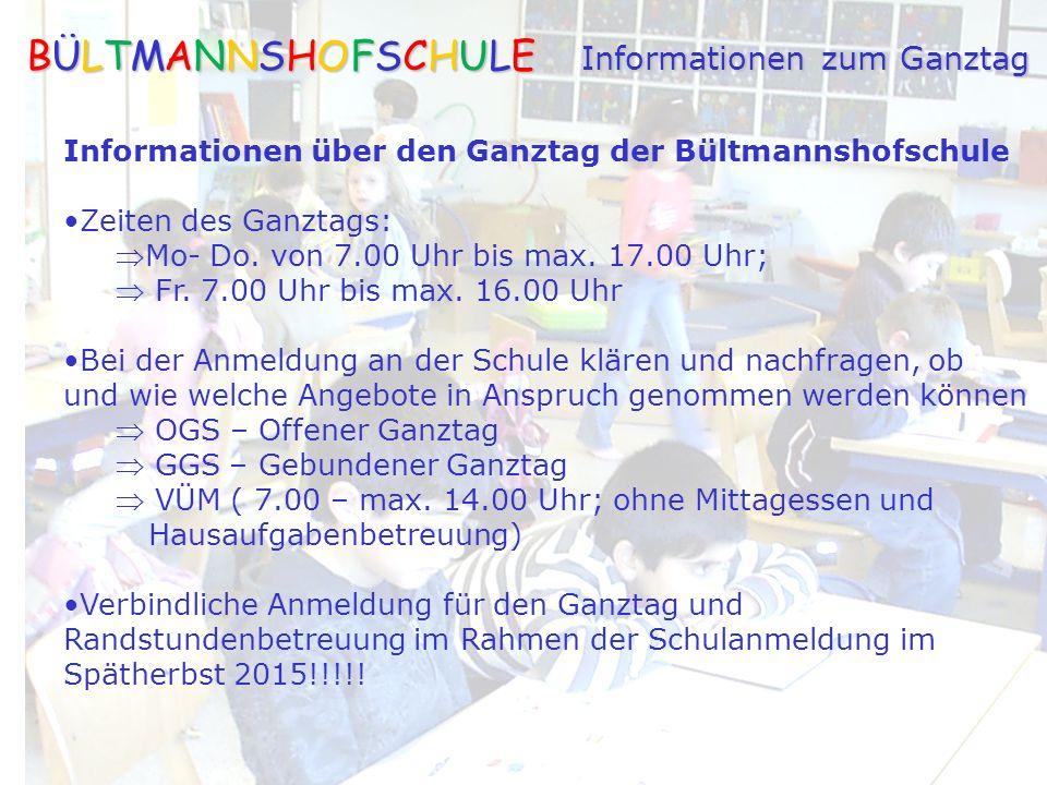 BÜLTMANNSHOFSCHULE Informationen zum Ganztag Informationen über den Ganztag der Bültmannshofschule Zeiten des Ganztags: Mo- Do.