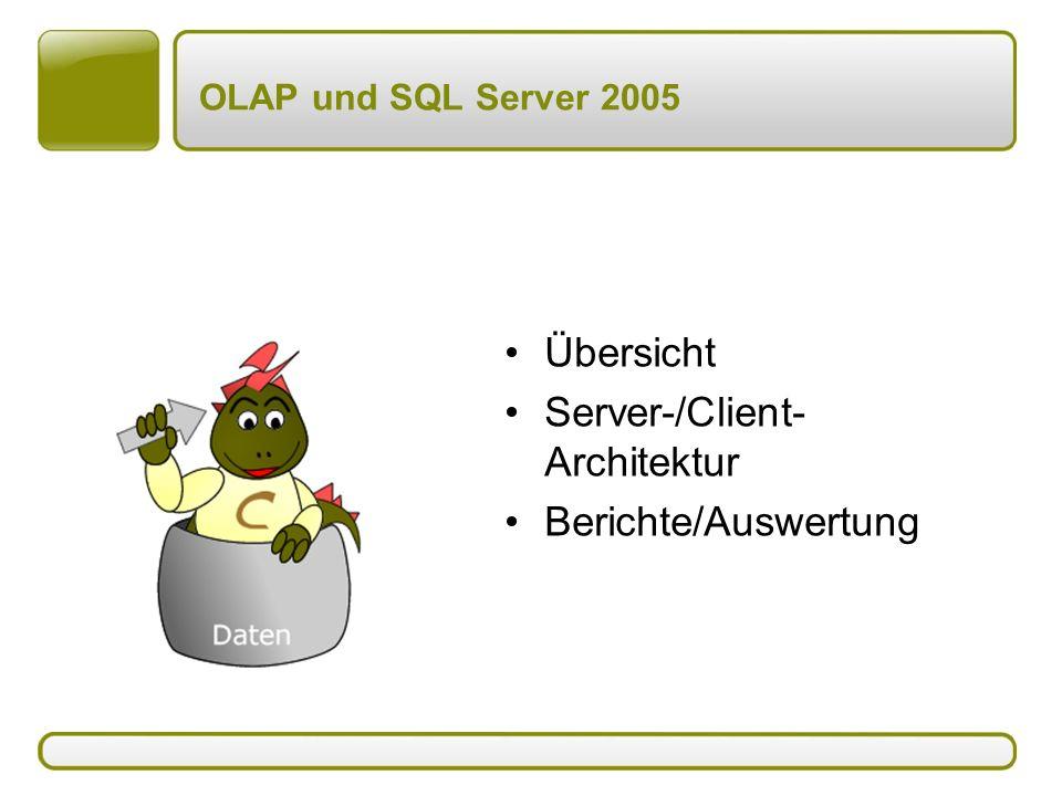OLAP und SQL Server 2005 Übersicht Server-/Client- Architektur Berichte/Auswertung