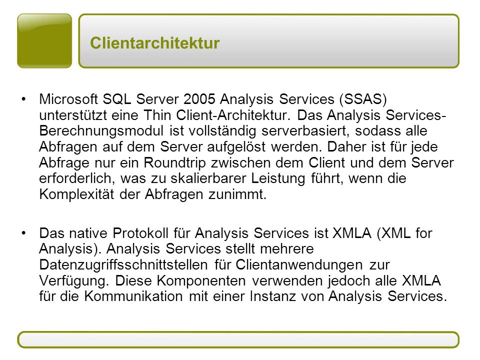 Clientarchitektur Microsoft SQL Server 2005 Analysis Services (SSAS) unterstützt eine Thin Client-Architektur. Das Analysis Services- Berechnungsmodul