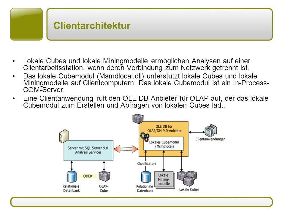 Clientarchitektur Lokale Cubes und lokale Miningmodelle ermöglichen Analysen auf einer Clientarbeitsstation, wenn deren Verbindung zum Netzwerk getrennt ist.