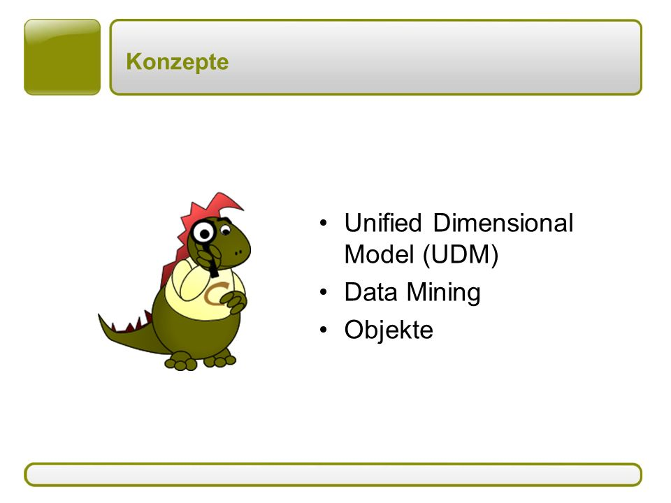 Konzepte Unified Dimensional Model (UDM) Data Mining Objekte