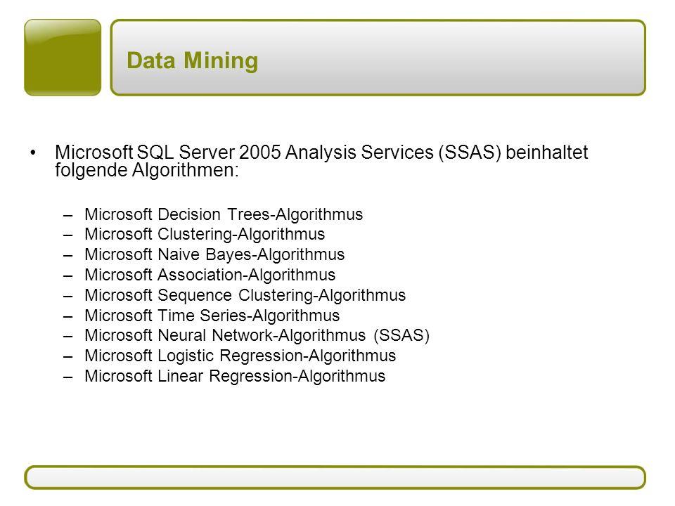Data Mining Microsoft SQL Server 2005 Analysis Services (SSAS) beinhaltet folgende Algorithmen: –Microsoft Decision Trees-Algorithmus –Microsoft Clust