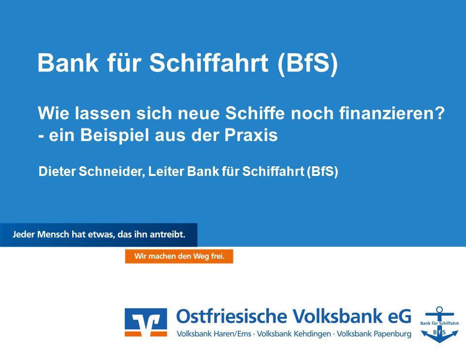 Bank für Schiffahrt (BfS) Dieter Schneider, Leiter Bank für Schiffahrt (BfS) Wie lassen sich neue Schiffe noch finanzieren.