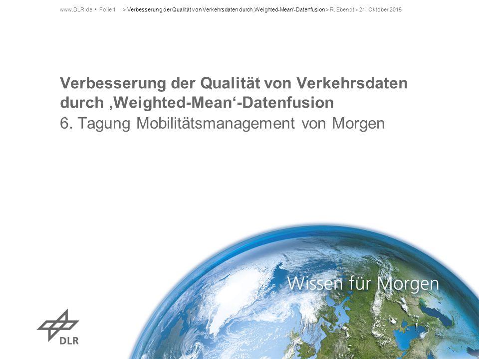Verbesserung der Qualität von Verkehrsdaten durch 'Weighted-Mean'-Datenfusion 6. Tagung Mobilitätsmanagement von Morgen > Verbesserung der Qualität vo