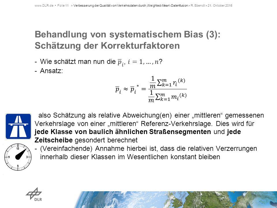 Behandlung von systematischem Bias (3): Schätzung der Korrekturfaktoren www.DLR.de Folie 11> Verbesserung der Qualität von Verkehrsdaten durch 'Weight