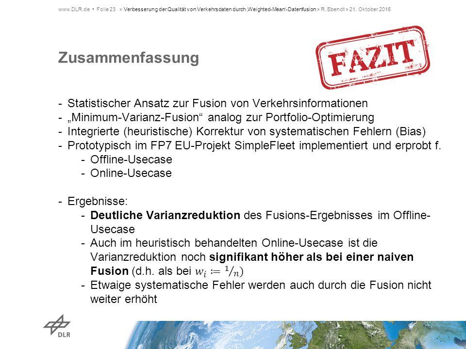 Zusammenfassung www.DLR.de Folie 23> Verbesserung der Qualität von Verkehrsdaten durch 'Weighted-Mean'-Datenfusion > R. Ebendt > 21. Oktober 2015