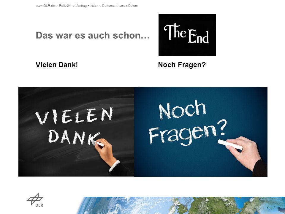 Vielen Dank! Noch Fragen? Das war es auch schon… > Vortrag > Autor Dokumentname > Datumwww.DLR.de Folie 24