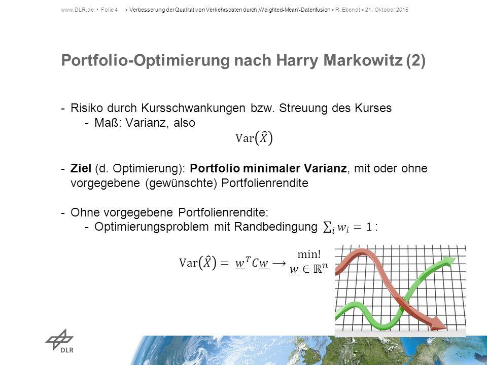 Portfolio-Optimierung nach Harry Markowitz (2) www.DLR.de Folie 4> Verbesserung der Qualität von Verkehrsdaten durch 'Weighted-Mean'-Datenfusion > R.