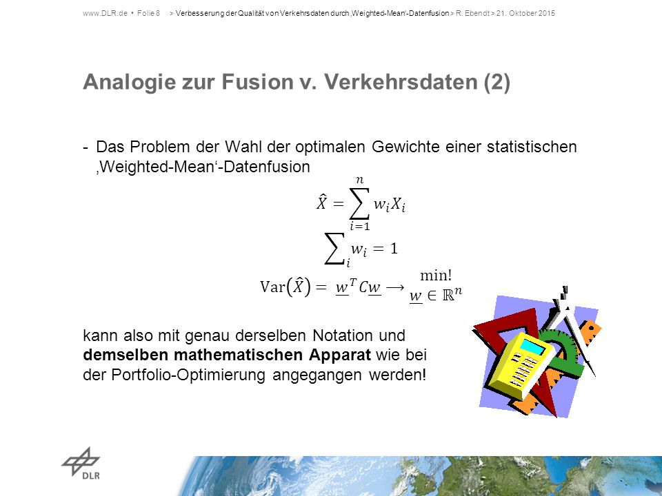 Analogie zur Fusion v. Verkehrsdaten (2) www.DLR.de Folie 8> Verbesserung der Qualität von Verkehrsdaten durch 'Weighted-Mean'-Datenfusion > R. Ebendt