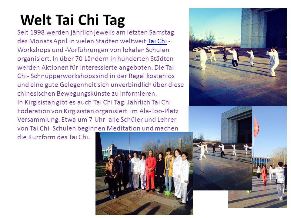 Welt Tai Chi Tag Seit 1998 werden jährlich jeweils am letzten Samstag des Monats April in vielen Städten weltweit Tai Chi - Workshops und -Vorführunge