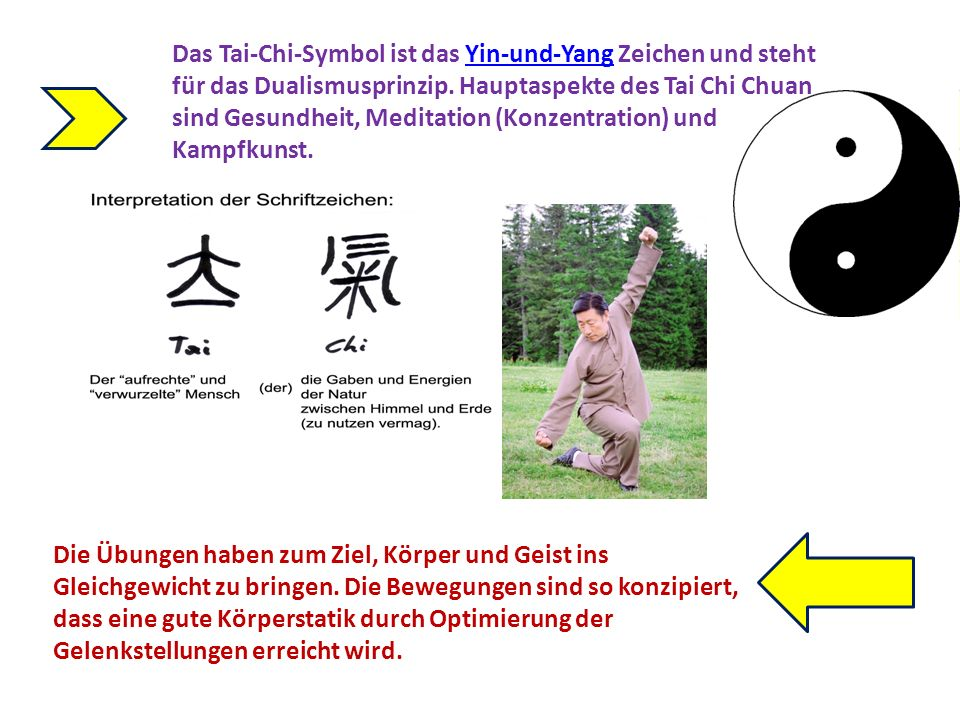 Das Tai-Chi-Symbol ist das Yin-und-Yang Zeichen und steht für das Dualismusprinzip. Hauptaspekte des Tai Chi Chuan sind Gesundheit, Meditation (Konzen