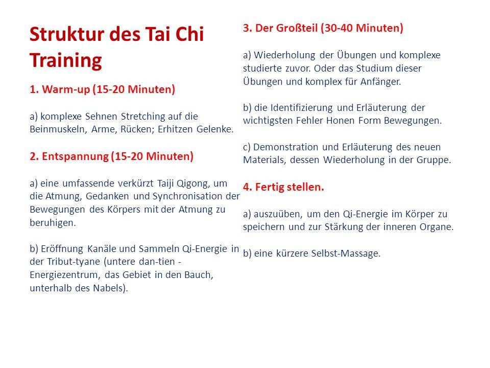 Struktur des Tai Chi Training 1. Warm-up (15-20 Minuten) a) komplexe Sehnen Stretching auf die Beinmuskeln, Arme, Rücken; Erhitzen Gelenke. 2. Entspan