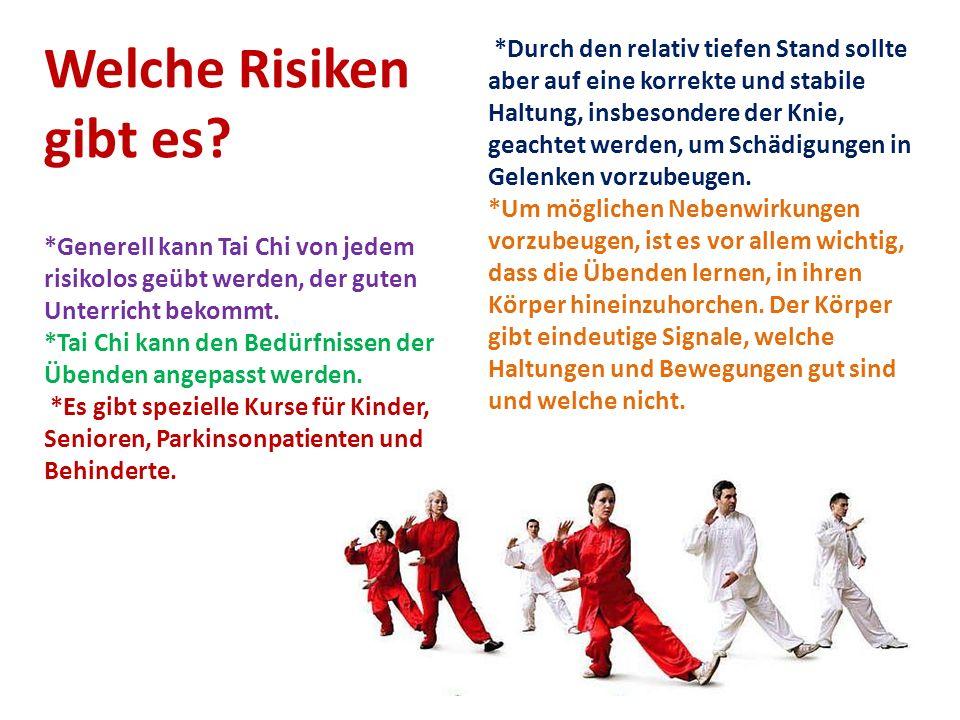 Welche Risiken gibt es? *Generell kann Tai Chi von jedem risikolos geübt werden, der guten Unterricht bekommt. *Tai Chi kann den Bedürfnissen der Üben