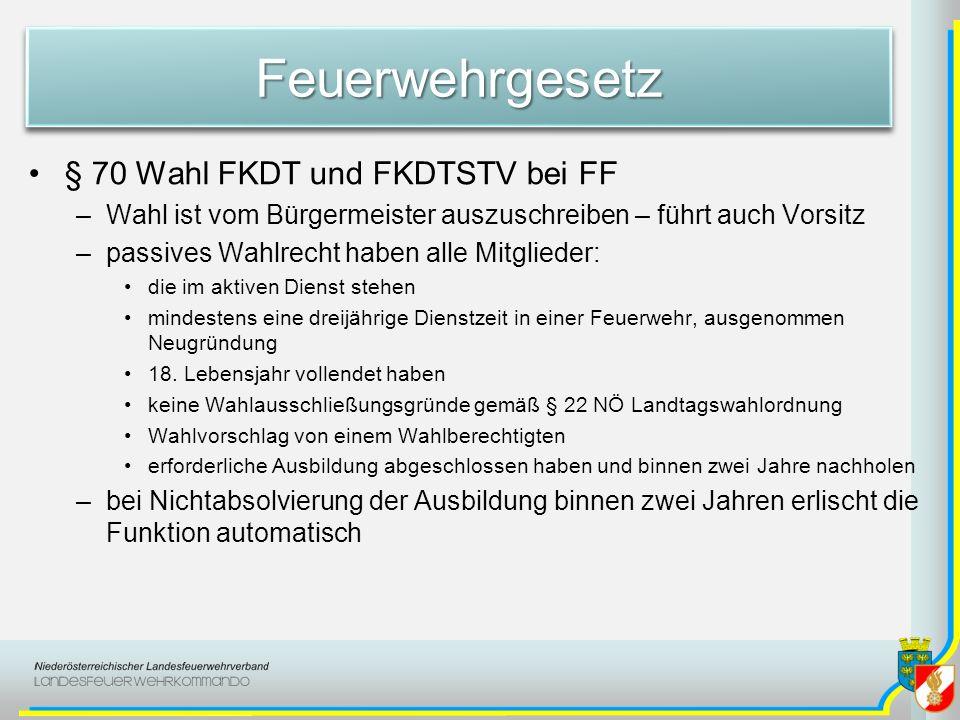 FeuerwehrgesetzFeuerwehrgesetz § 70 Wahl FKDT und FKDTSTV bei FF –Wahl ist vom Bürgermeister auszuschreiben – führt auch Vorsitz –passives Wahlrecht h