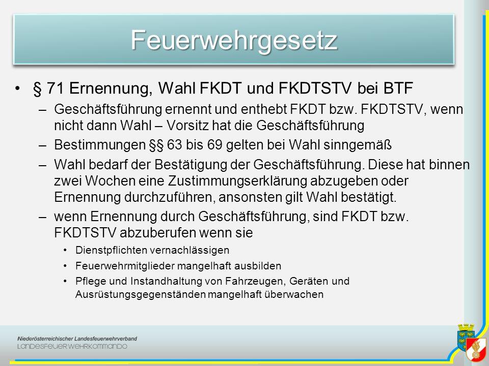 FeuerwehrgesetzFeuerwehrgesetz § 71 Ernennung, Wahl FKDT und FKDTSTV bei BTF –Geschäftsführung ernennt und enthebt FKDT bzw. FKDTSTV, wenn nicht dann