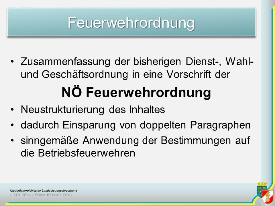 FeuerwehrordnungFeuerwehrordnung Zusammenfassung der bisherigen Dienst-, Wahl- und Geschäftsordnung in eine Vorschrift der NÖ Feuerwehrordnung Neustru