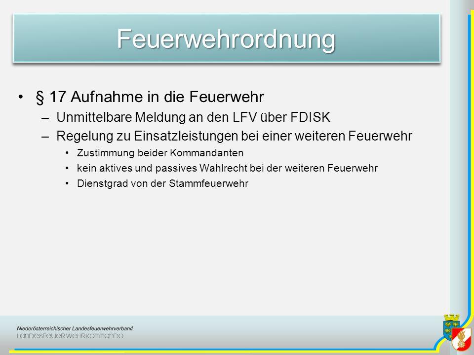 FeuerwehrordnungFeuerwehrordnung § 17 Aufnahme in die Feuerwehr –Unmittelbare Meldung an den LFV über FDISK –Regelung zu Einsatzleistungen bei einer w