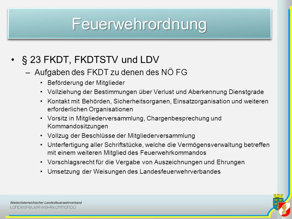 FeuerwehrordnungFeuerwehrordnung § 23 FKDT, FKDTSTV und LDV –Aufgaben des FKDT zu denen des NÖ FG Beförderung der Mitglieder Vollziehung der Bestimmun