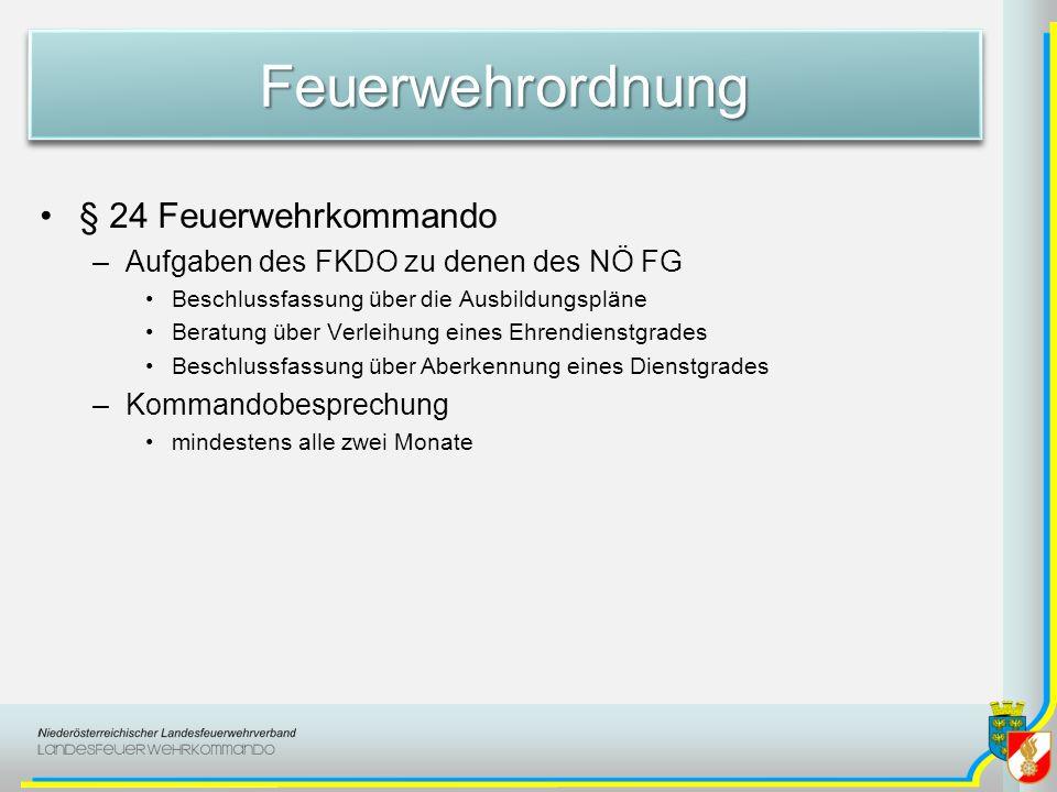 FeuerwehrordnungFeuerwehrordnung § 24 Feuerwehrkommando –Aufgaben des FKDO zu denen des NÖ FG Beschlussfassung über die Ausbildungspläne Beratung über