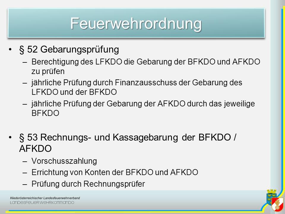 FeuerwehrordnungFeuerwehrordnung § 52 Gebarungsprüfung –Berechtigung des LFKDO die Gebarung der BFKDO und AFKDO zu prüfen –jährliche Prüfung durch Fin