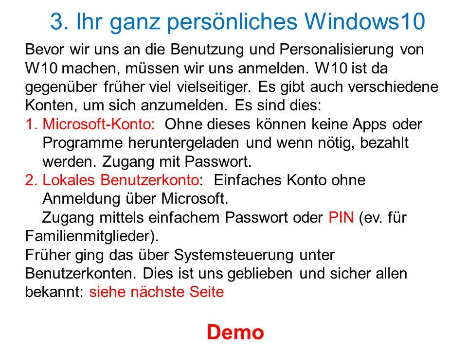 3. Ihr ganz persönliches Windows10 Bevor wir uns an die Benutzung und Personalisierung von W10 machen, müssen wir uns anmelden. W10 ist da gegenüber f