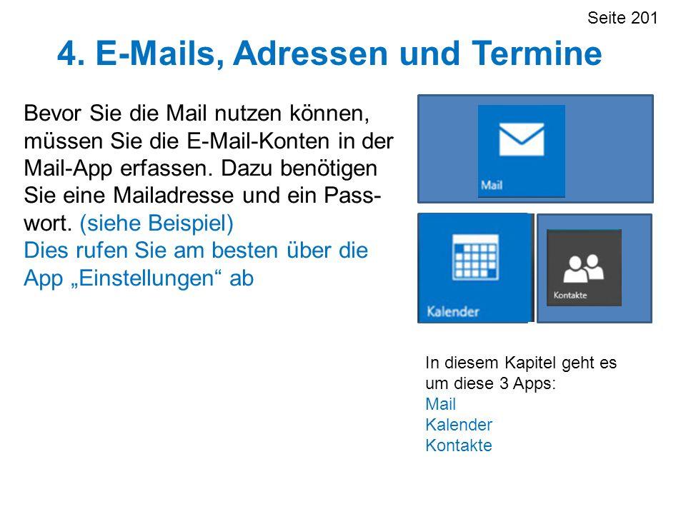 4. E-Mails, Adressen und Termine Seite 201 In diesem Kapitel geht es um diese 3 Apps: Mail Kalender Kontakte Bevor Sie die Mail nutzen können, müssen