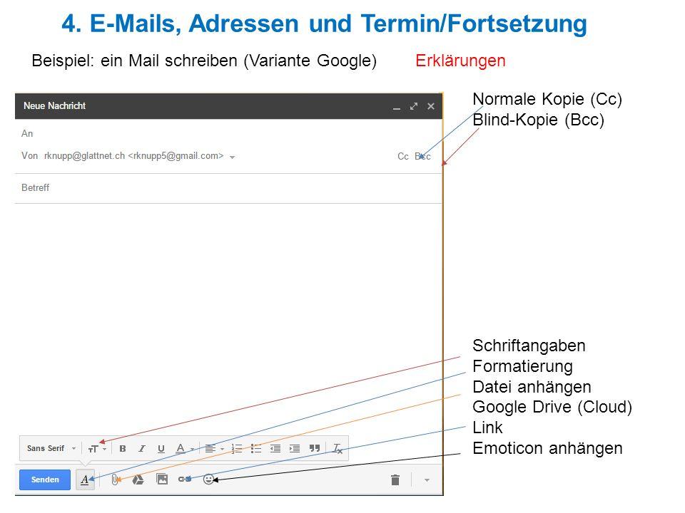 4. E-Mails, Adressen und Termin/Fortsetzung Beispiel: ein Mail schreiben (Variante Google) Erklärungen Normale Kopie (Cc) Blind-Kopie (Bcc) Schriftang