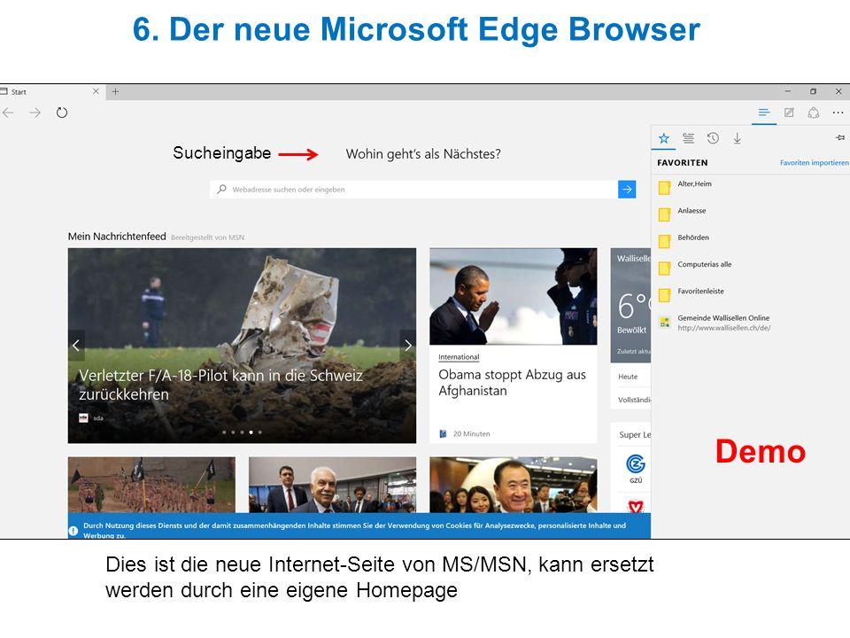 6. Der neue Microsoft Edge Browser Dies ist die neue Internet-Seite von MS/MSN, kann ersetzt werden durch eine eigene Homepage Sucheingabe Demo