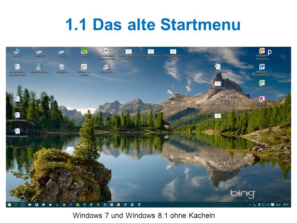 1.2 Das neue Startmenu ohne Kacheln Fast identisch mit Windows 7 App Desktop
