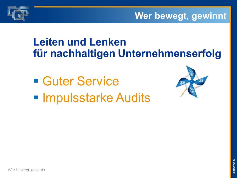 © DQS GmbH Leiten und Lenken für nachhaltigen Unternehmenserfolg  Guter Service  Impulsstarke Audits Wer bewegt, gewinnt