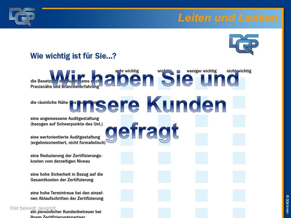 © DQS GmbH Fazit … das haben wir getan  Wir arbeiten mit differenzierten Service- und Vertriebsprozessen,  betreuen unsere Kunden bedarfsgerechter u