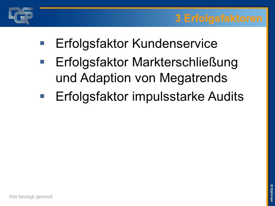 © DQS GmbH Wer bewegt, gewinnt 3 Erfolgsfaktoren  Erfolgsfaktor Kundenservice  Erfolgsfaktor Markterschließung und Adaption von Megatrends  Erfolgsfaktor impulsstarke Audits