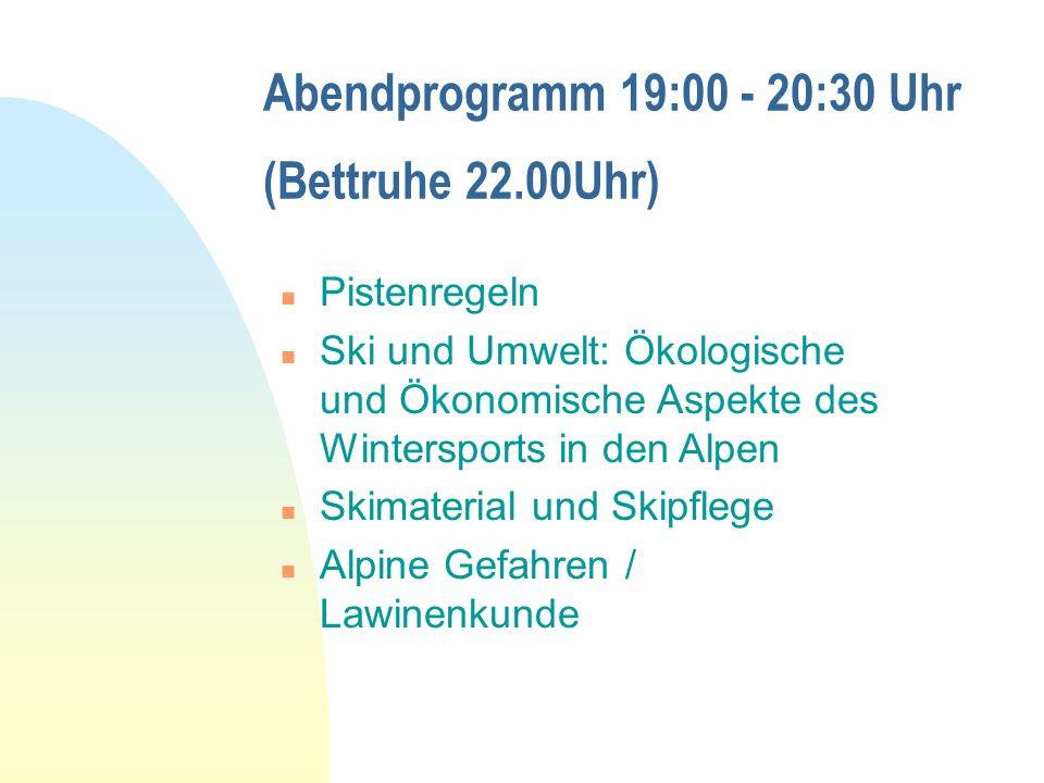 Abendprogramm 19:00 - 20:30 Uhr (Bettruhe 22.00Uhr) n Pistenregeln n Ski und Umwelt: Ökologische und Ökonomische Aspekte des Wintersports in den Alpen