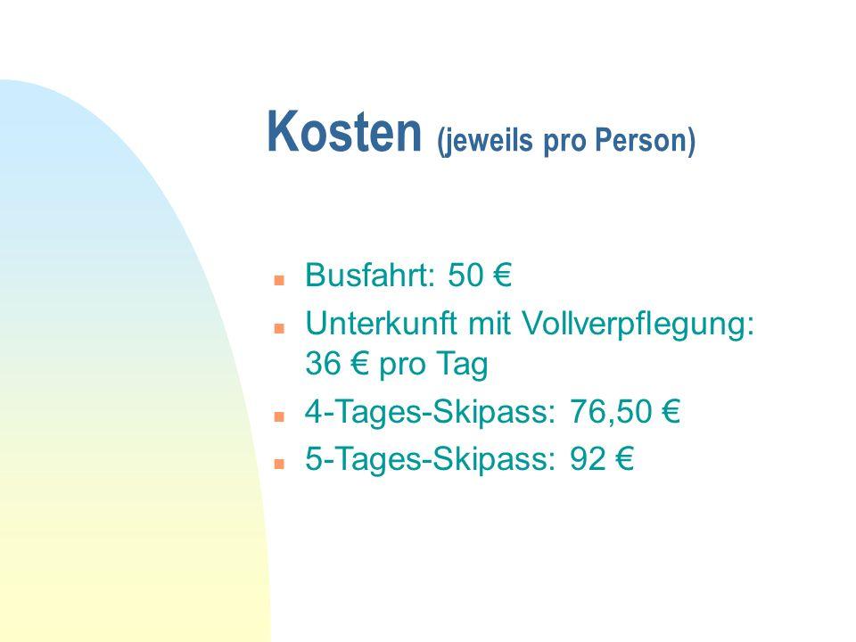 n Busfahrt: 50 € n Unterkunft mit Vollverpflegung: 36 € pro Tag n 4-Tages-Skipass: 76,50 € n 5-Tages-Skipass: 92 € Kosten (jeweils pro Person)