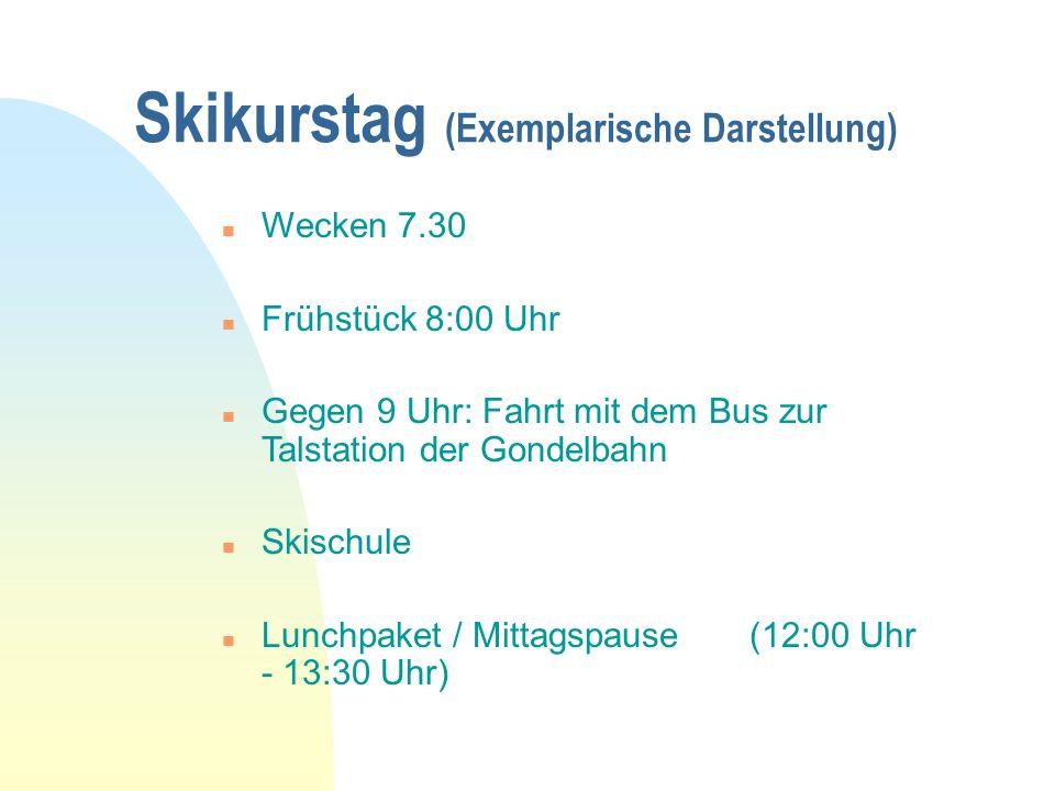 Skikurstag (Exemplarische Darstellung) n Wecken 7.30 n Frühstück 8:00 Uhr n Gegen 9 Uhr: Fahrt mit dem Bus zur Talstation der Gondelbahn n Skischule n Lunchpaket / Mittagspause (12:00 Uhr - 13:30 Uhr)