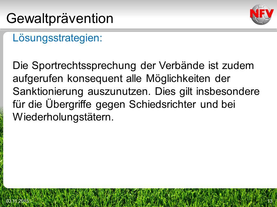 Gewaltprävention 03.11.201513 Lösungsstrategien: Die Sportrechtssprechung der Verbände ist zudem aufgerufen konsequent alle Möglichkeiten der Sanktionierung auszunutzen.