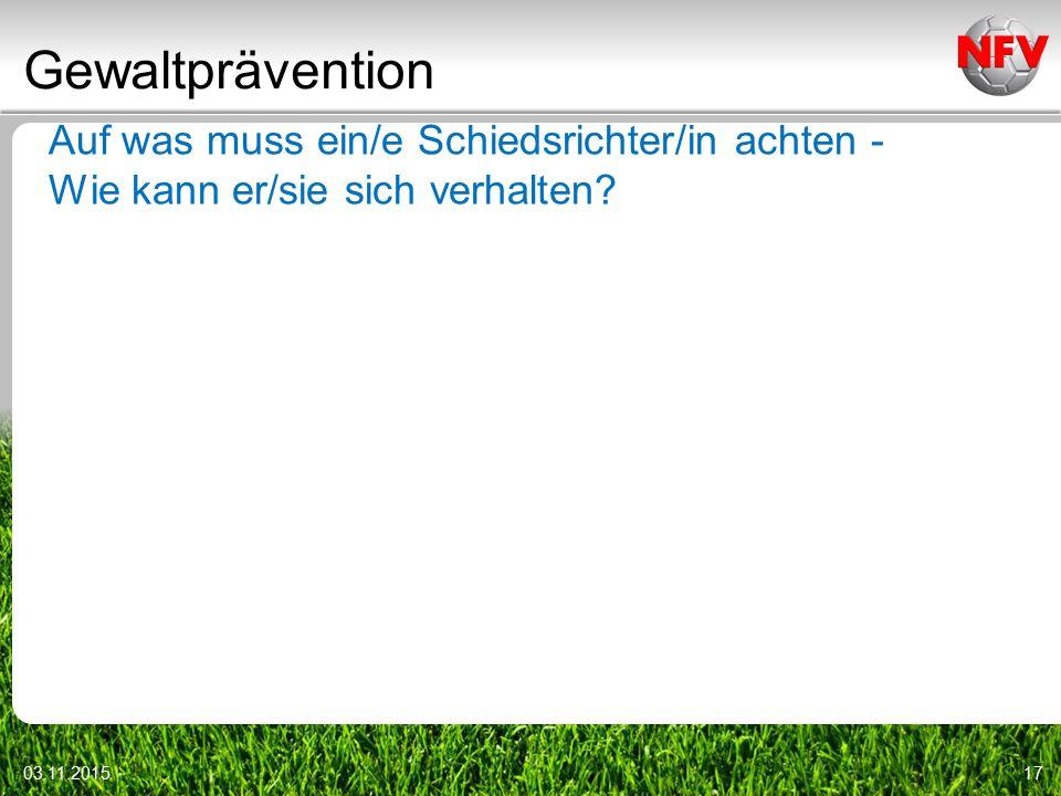 Gewaltprävention 03.11.201517 Auf was muss ein/e Schiedsrichter/in achten - Wie kann er/sie sich verhalten?
