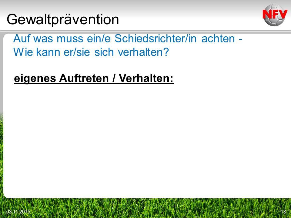 Gewaltprävention 03.11.201518 Auf was muss ein/e Schiedsrichter/in achten - Wie kann er/sie sich verhalten.