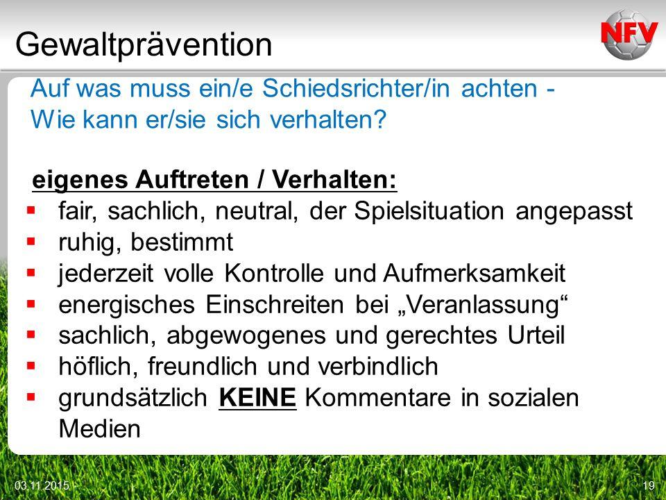 Gewaltprävention 03.11.201519 Auf was muss ein/e Schiedsrichter/in achten - Wie kann er/sie sich verhalten.