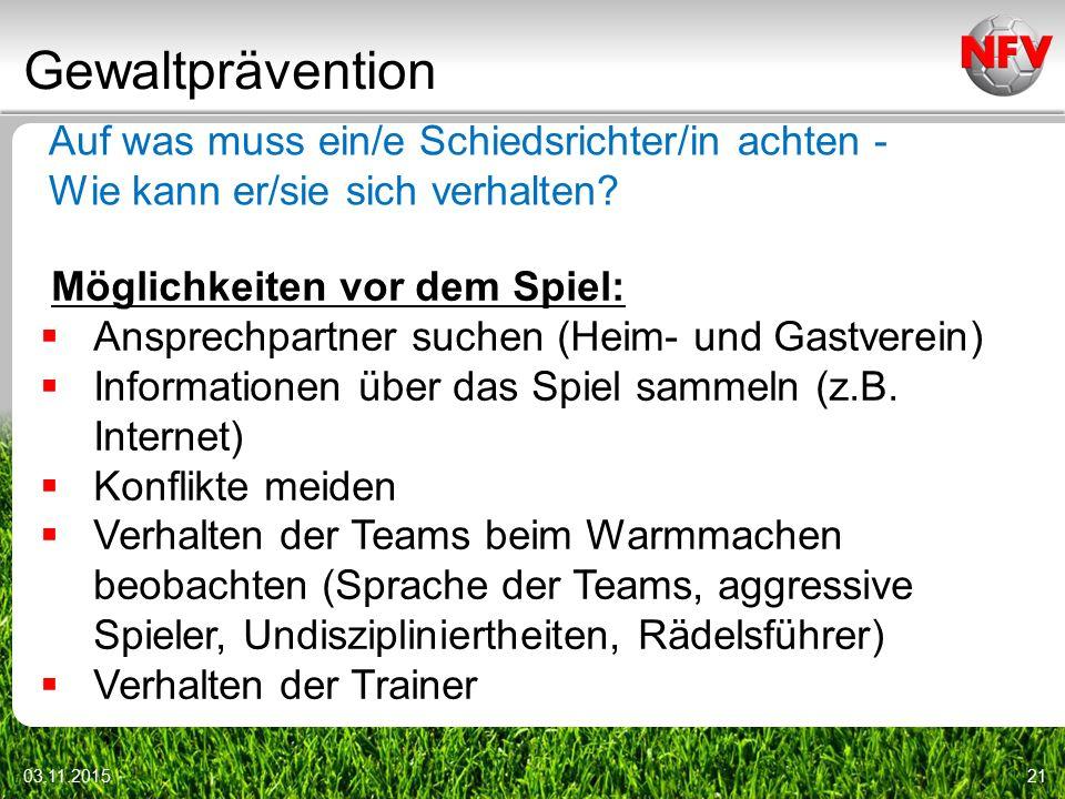 Gewaltprävention 03.11.201521 Auf was muss ein/e Schiedsrichter/in achten - Wie kann er/sie sich verhalten.