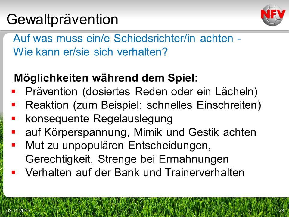 Gewaltprävention 03.11.201523 Auf was muss ein/e Schiedsrichter/in achten - Wie kann er/sie sich verhalten.