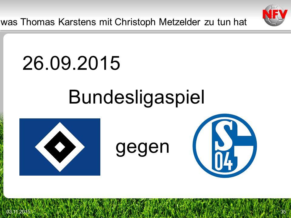 was Thomas Karstens mit Christoph Metzelder zu tun hat 03.11.201535 26.09.2015 Bundesligaspiel gegen