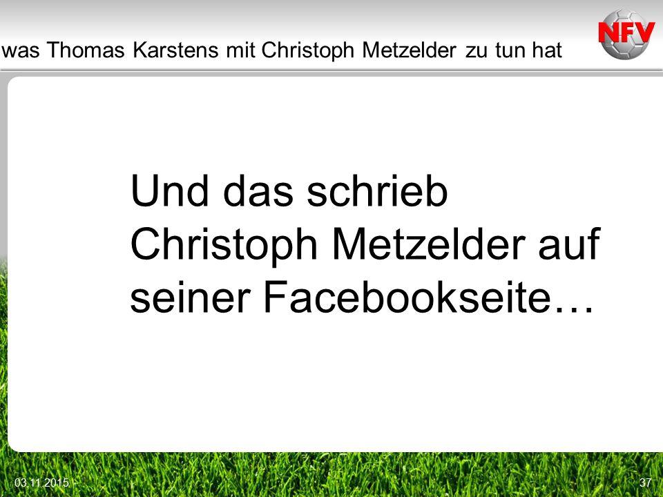 was Thomas Karstens mit Christoph Metzelder zu tun hat 03.11.201537 Und das schrieb Christoph Metzelder auf seiner Facebookseite…