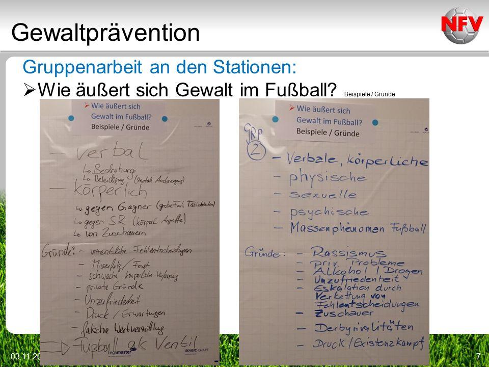 Gewaltprävention 03.11.20158 Gruppenarbeit an den Stationen:  Wie entsteht Gewalt auf dem Sportplatz.