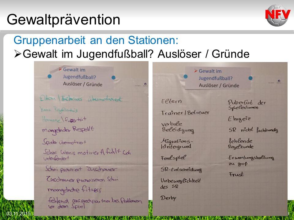 Gewaltprävention 03.11.20159 Gruppenarbeit an den Stationen:  Gewalt im Jugendfußball.