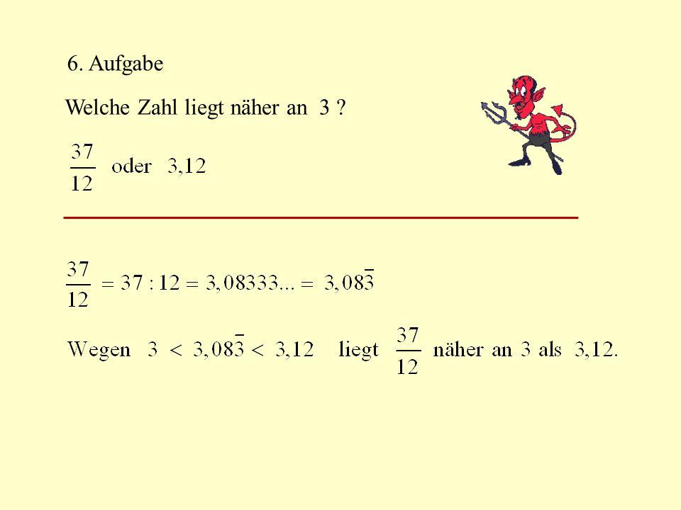 6. Aufgabe Welche Zahl liegt näher an 3 ?