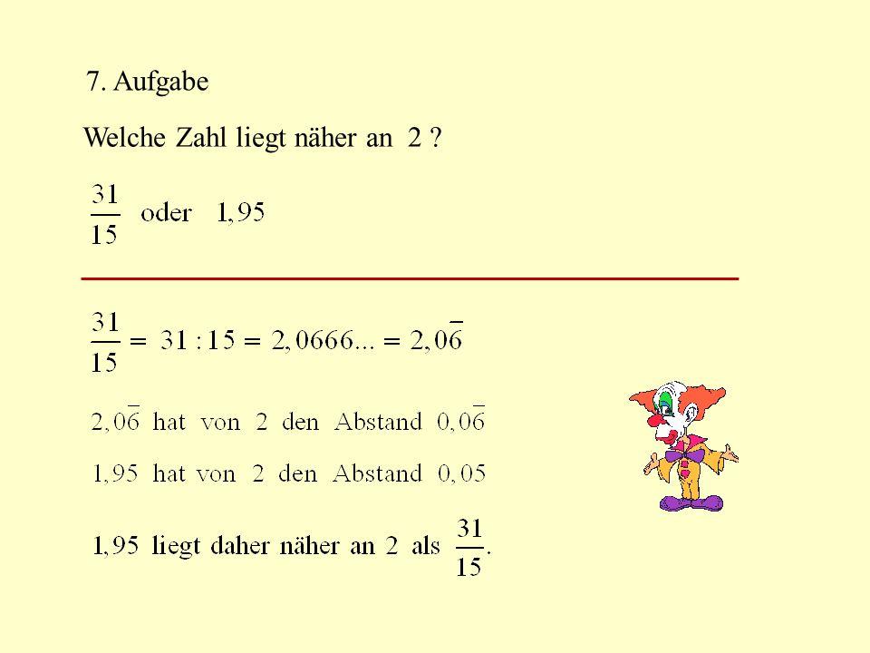 7. Aufgabe Welche Zahl liegt näher an 2 ?