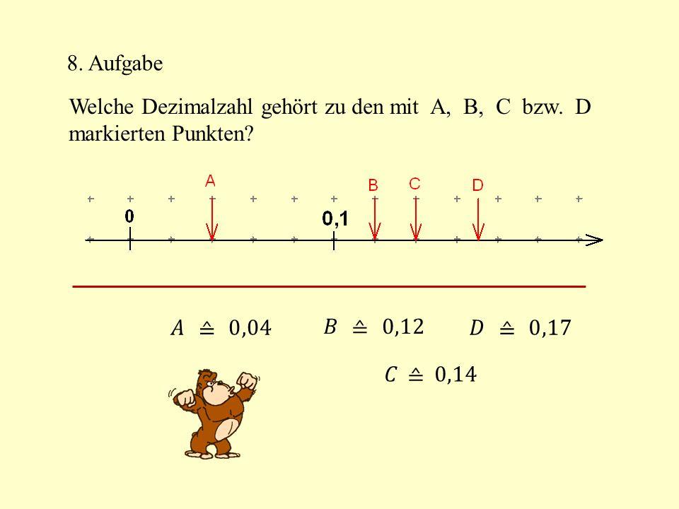 8. Aufgabe Welche Dezimalzahl gehört zu den mit A, B, C bzw. D markierten Punkten?
